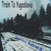 Train To  Yugoslavia